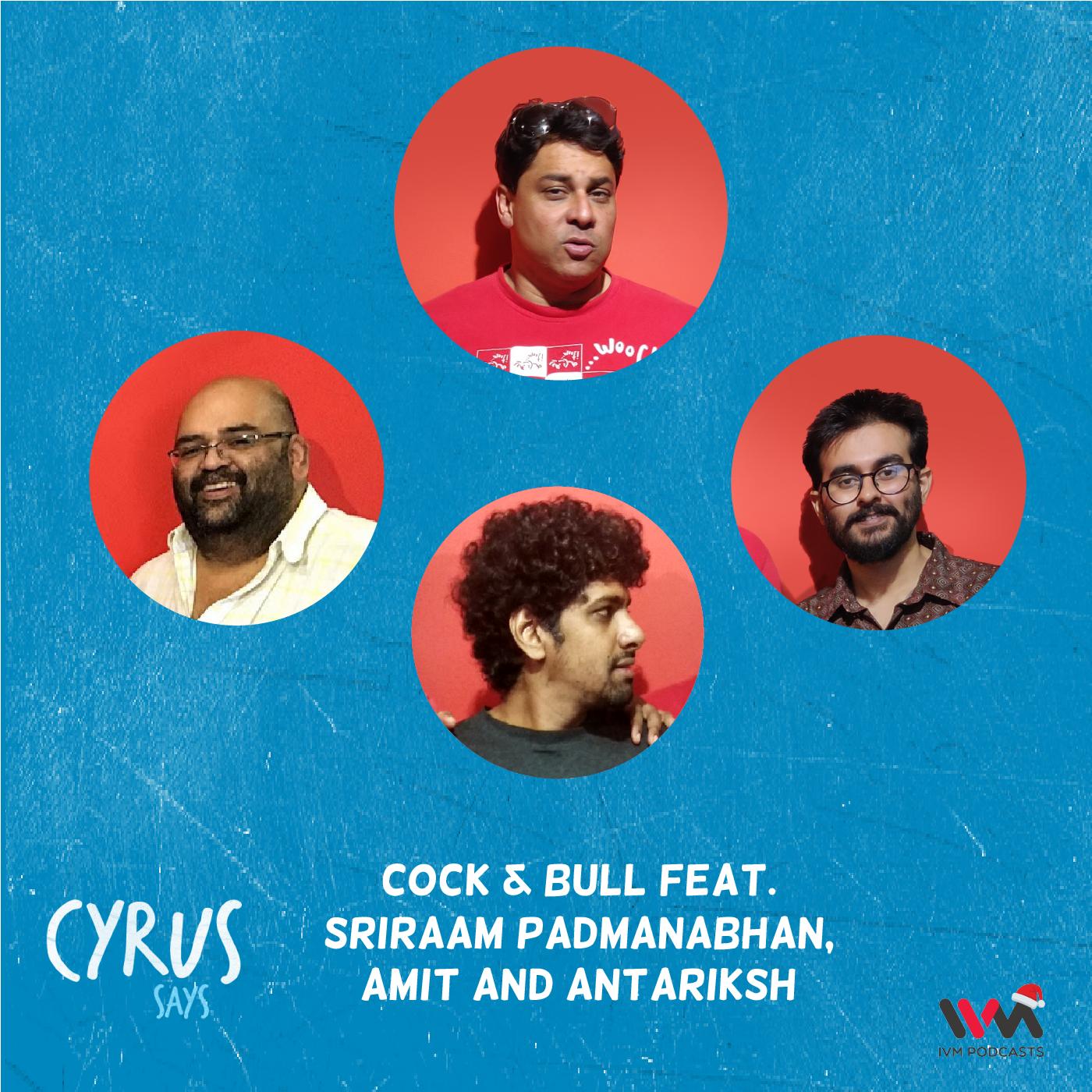 Ep. 597: Cock & Bull feat. Sriraam Padmanabhan, Amit and Antariksh