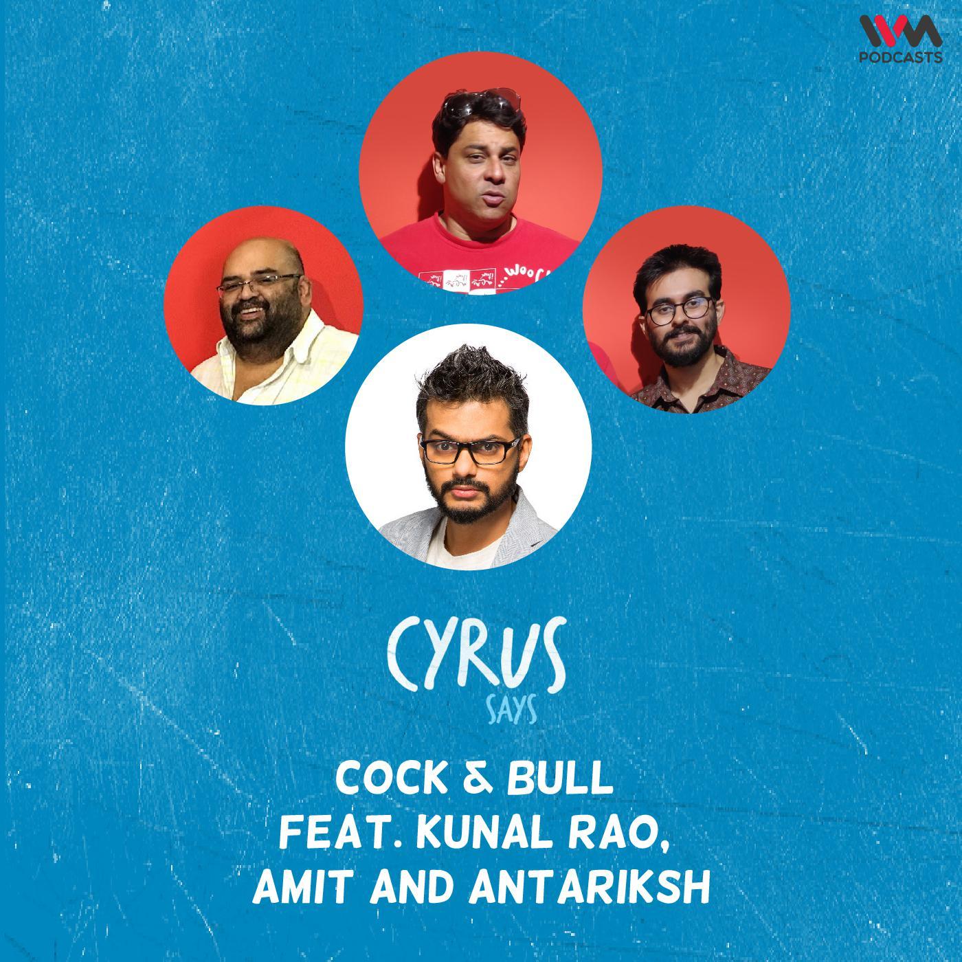 Ep. 686: Cock & Bull feat. Kunal Rao, Amit and Antariksh