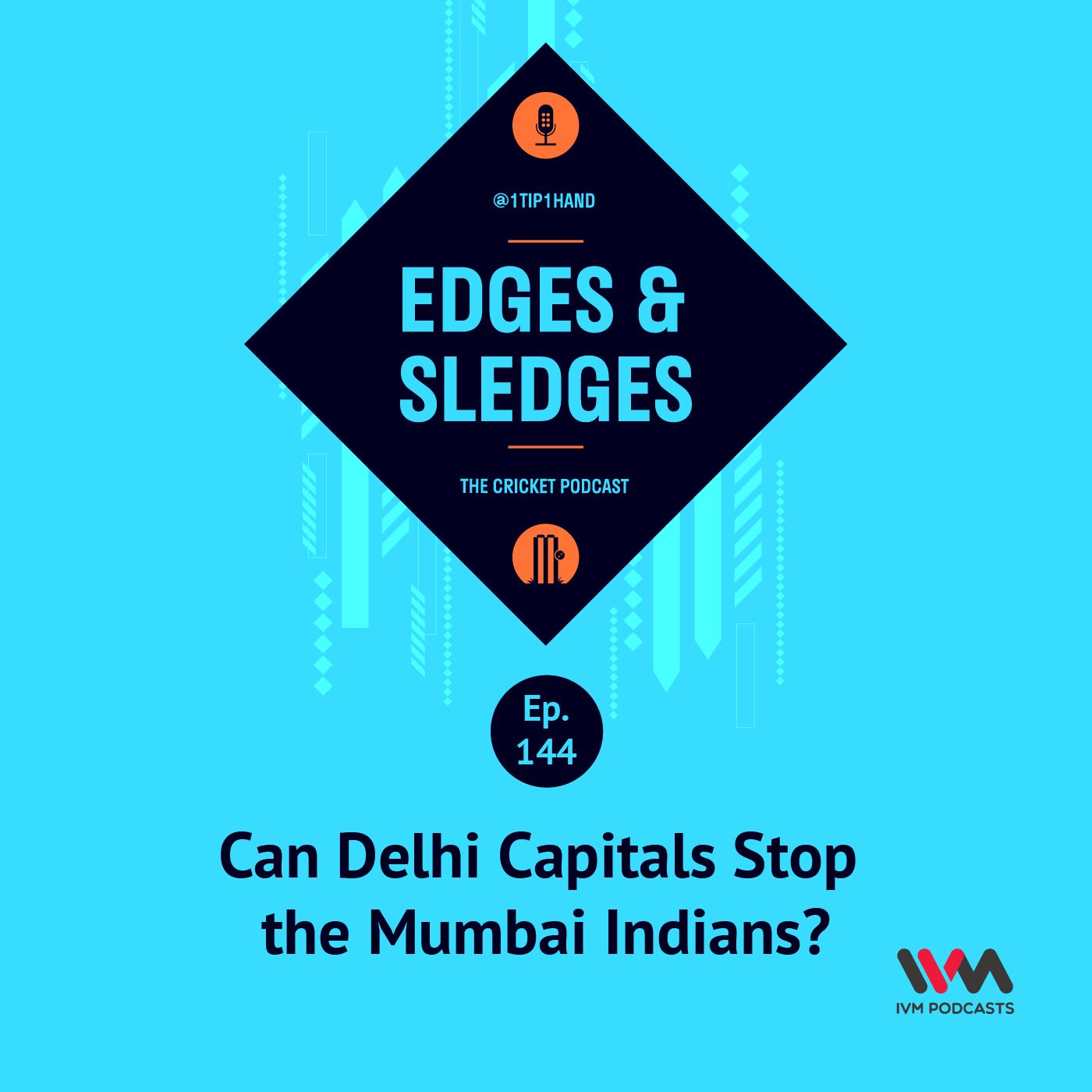 Ep. 144: Can Delhi Capitals Stop the Mumbai Indians?