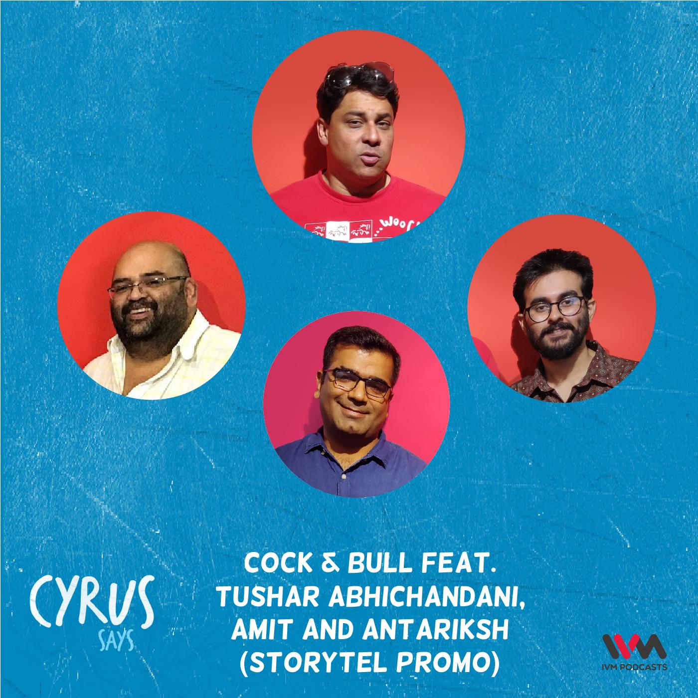 Ep. 595: Cock & Bull feat. Tushar Abhichandani, Amit and Antariksh