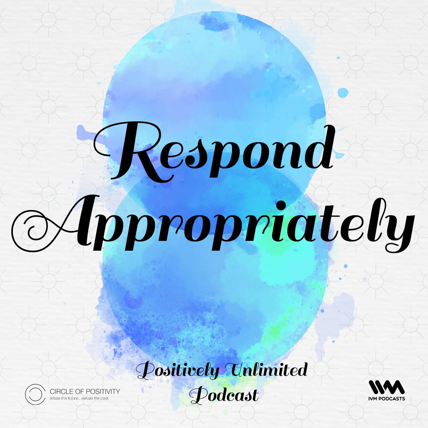 Ep. 97: Respond Appropriately