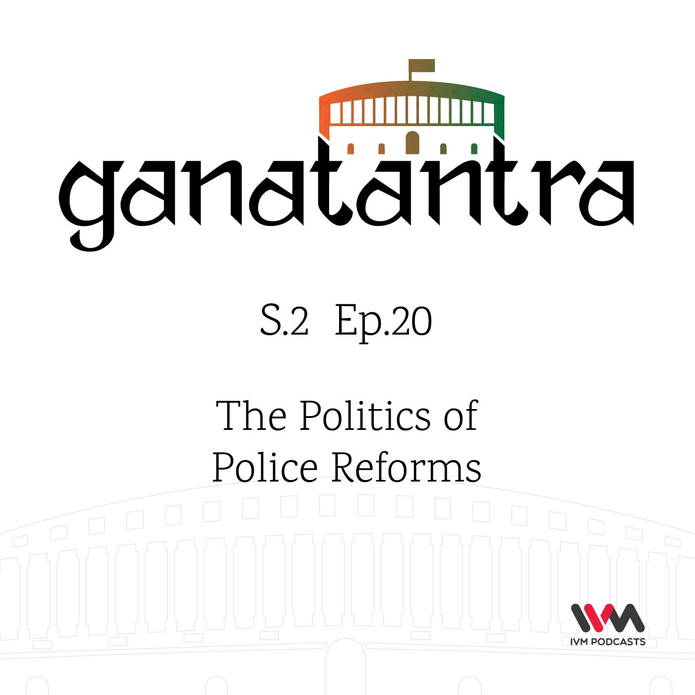 S02 E20: The Politics of Police Reforms