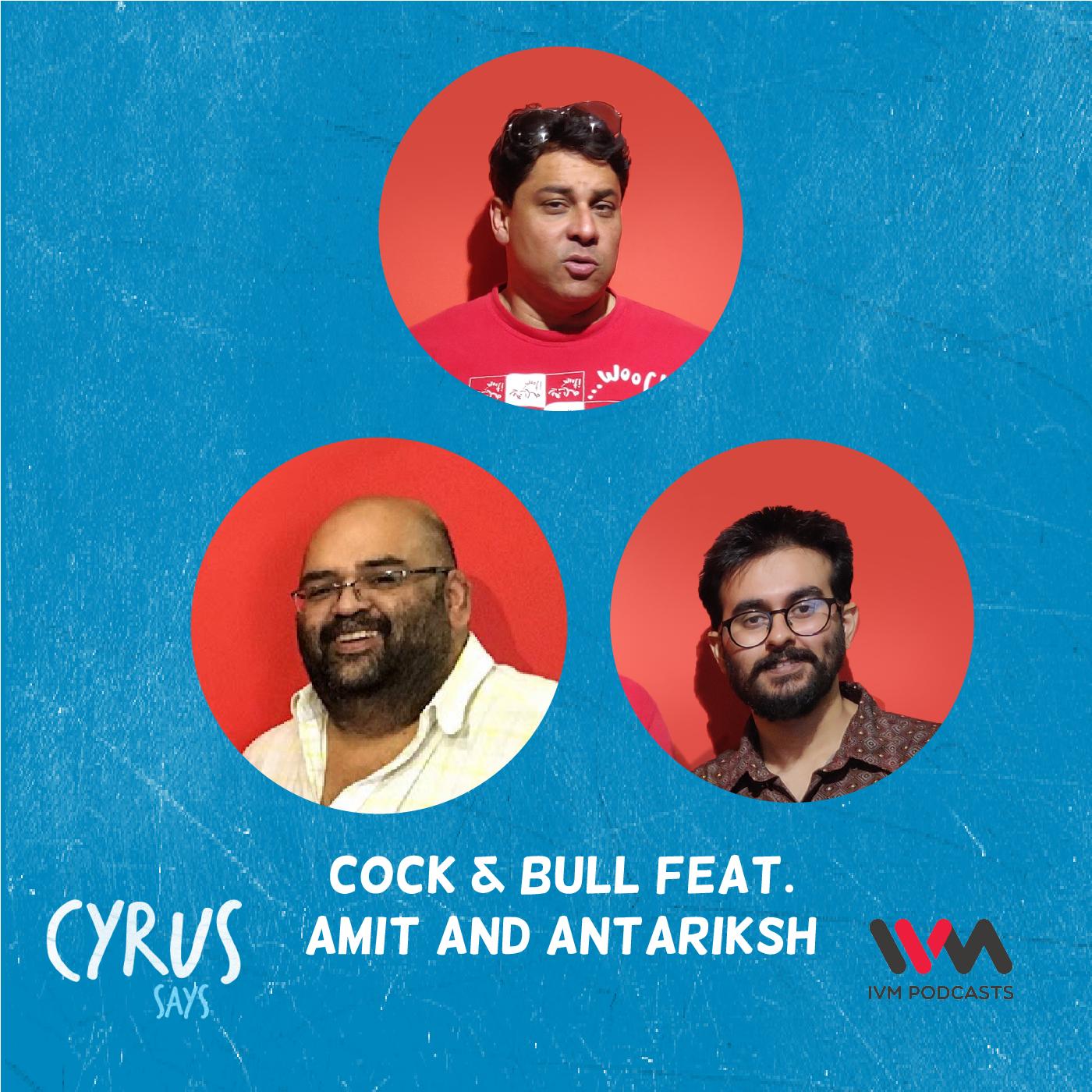 Ep. 659: Cock & Bull w/ Amit and Antariksh