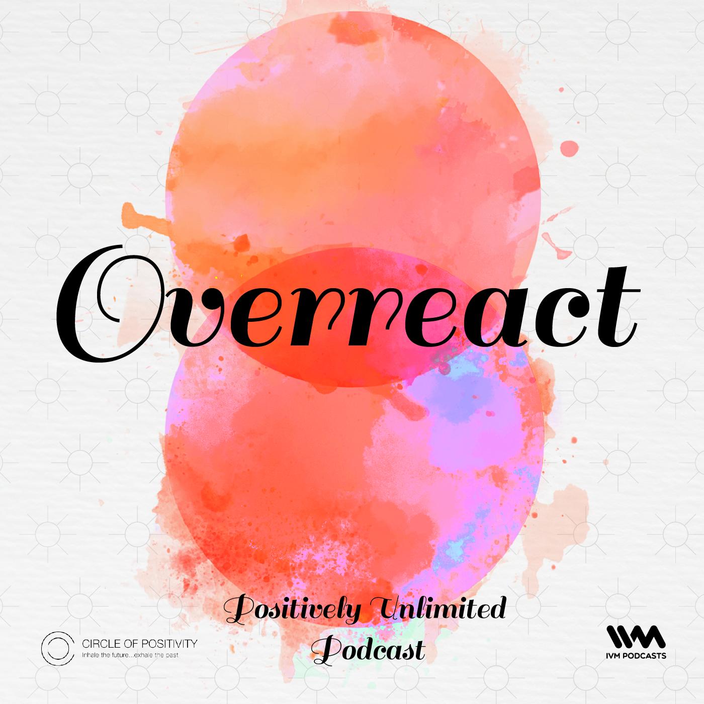Ep. 113: Overreact