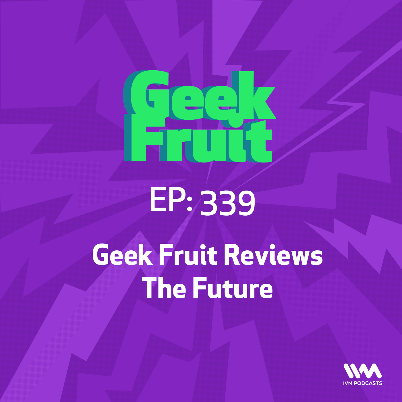 Ep. 339: Geek Fruit Reviews The Future