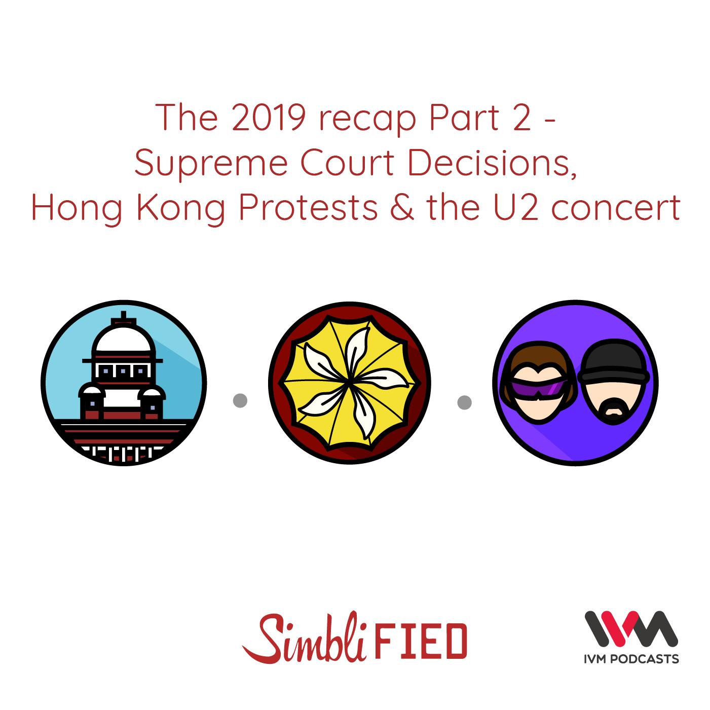 Ep. 162: The 2019 recap Part 2 - Supreme Court Decisions, Hong Kong Protests & the U2 concert