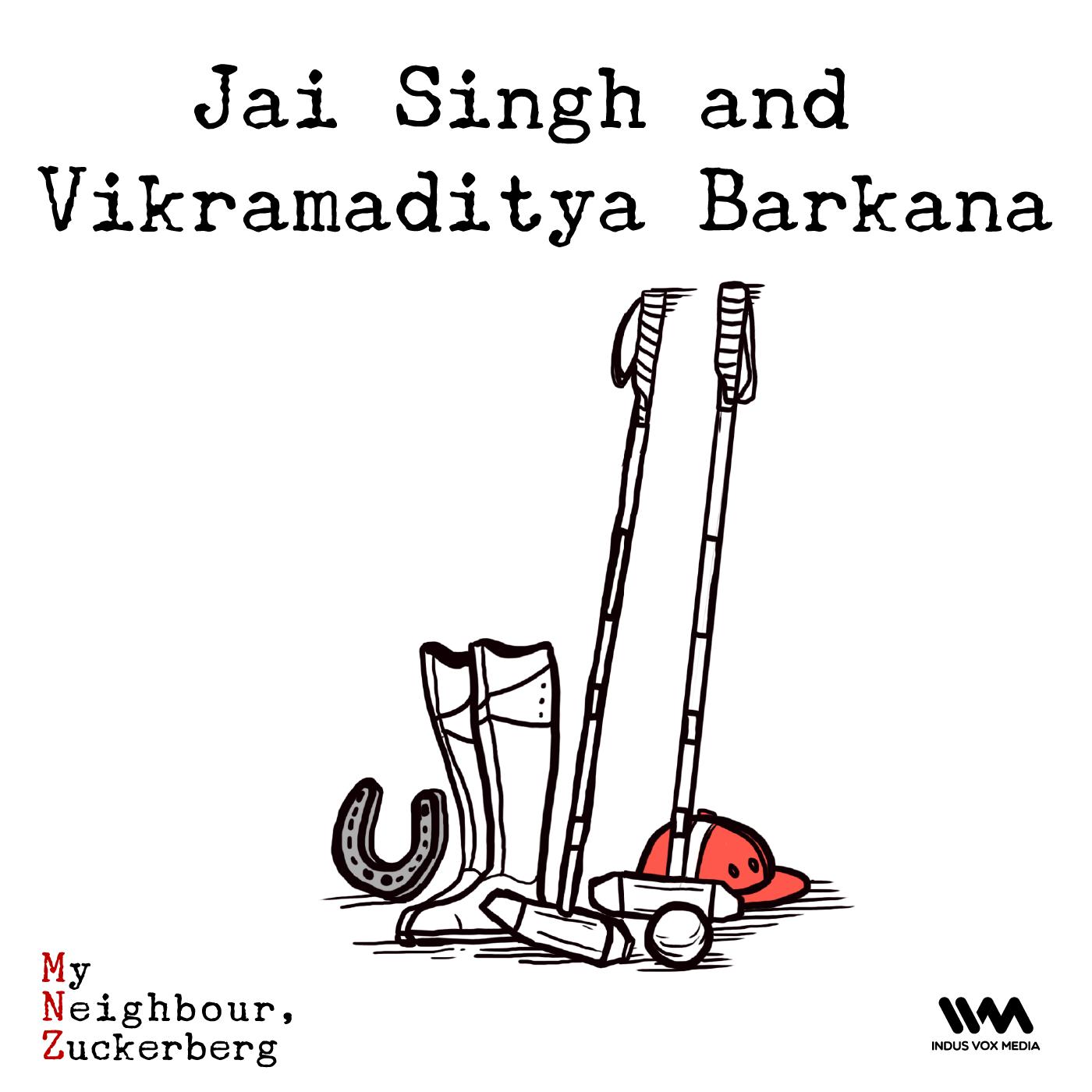 Ep. 13: Jai Singh and Vikramaditya Barkana