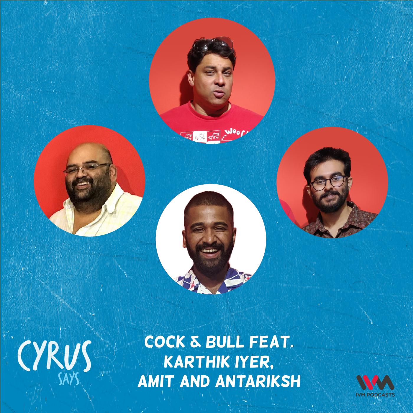 Ep. 593: Cock & Bull feat. Karthik Iyer, Amit and Antariksh