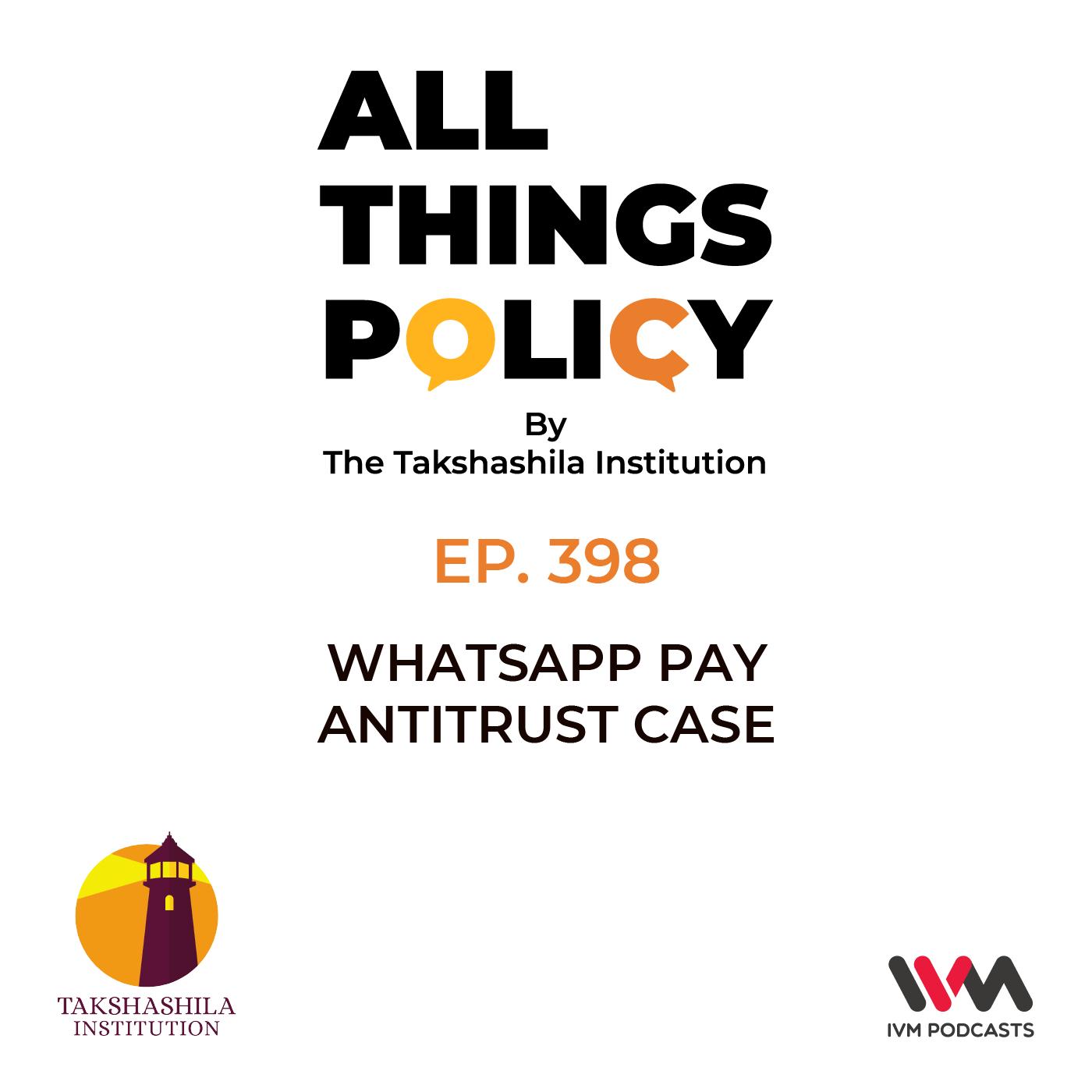 Ep. 398: WhatsApp Pay Antitrust case