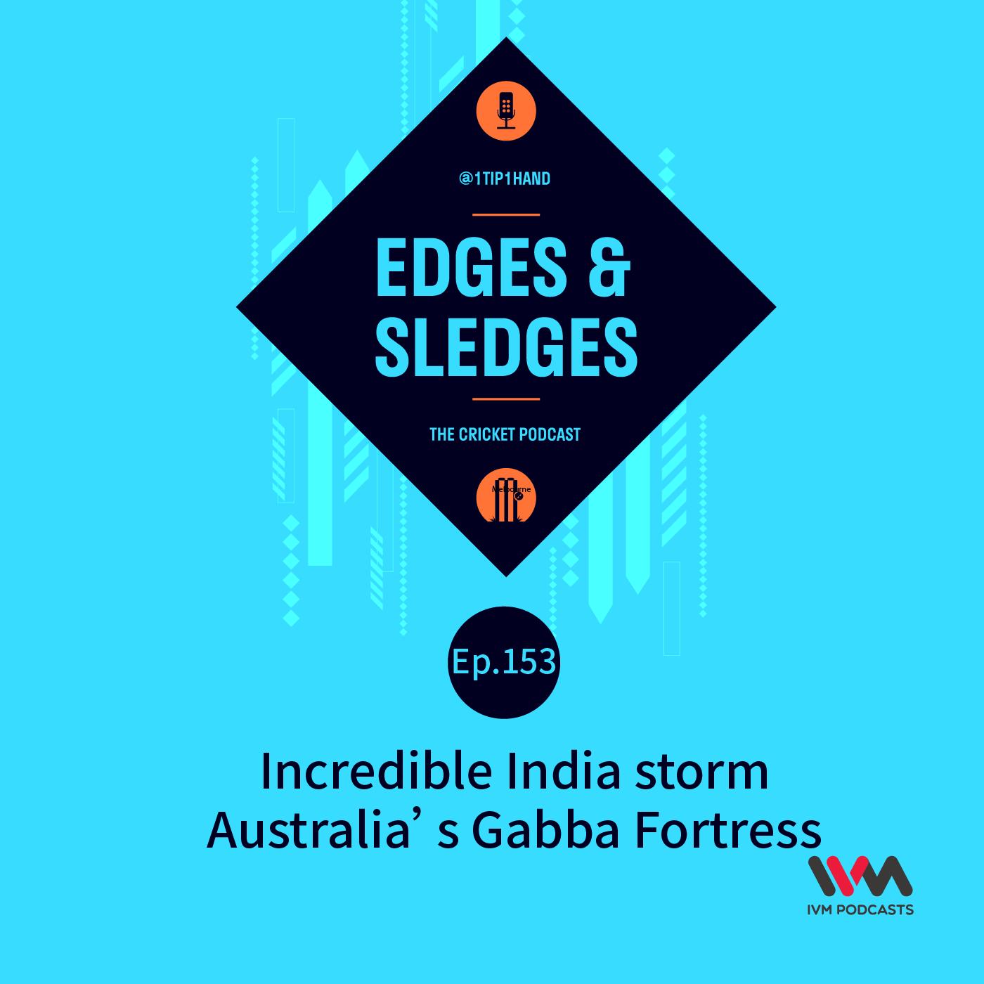 Ep.153: Incredible India storm Australia's Gabba Fortress