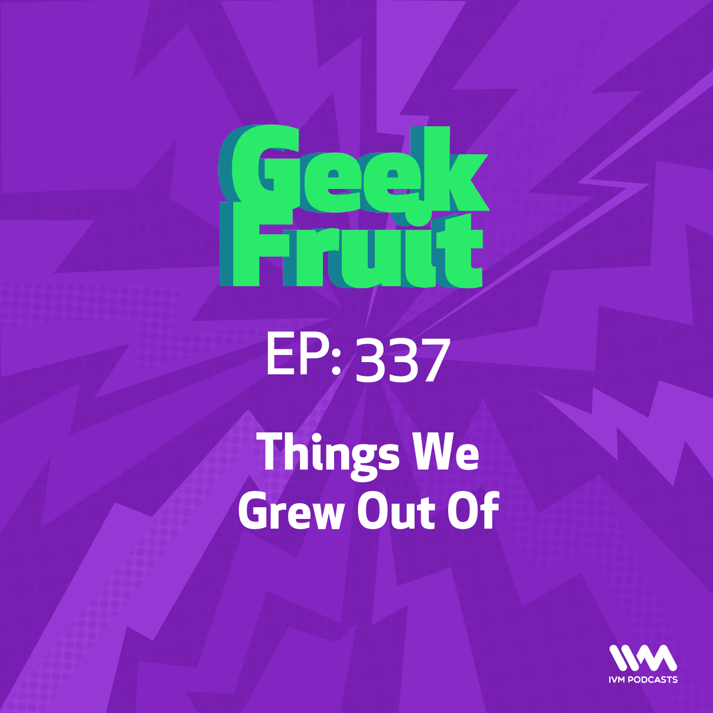 Ep. 337: Things We Grew Out Of