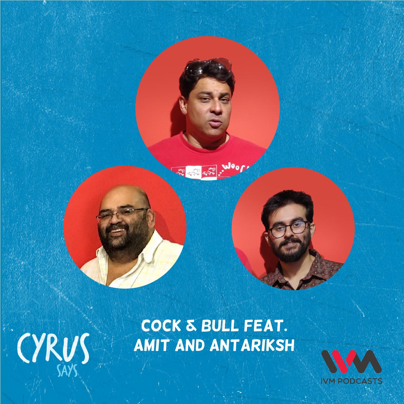 Ep. 598: Cock & Bull feat. Amit and Antariksh