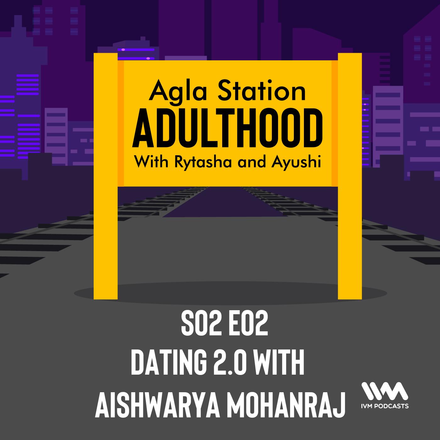 S02 E02: Dating 2.0 w/ Aishwarya Mohanraj