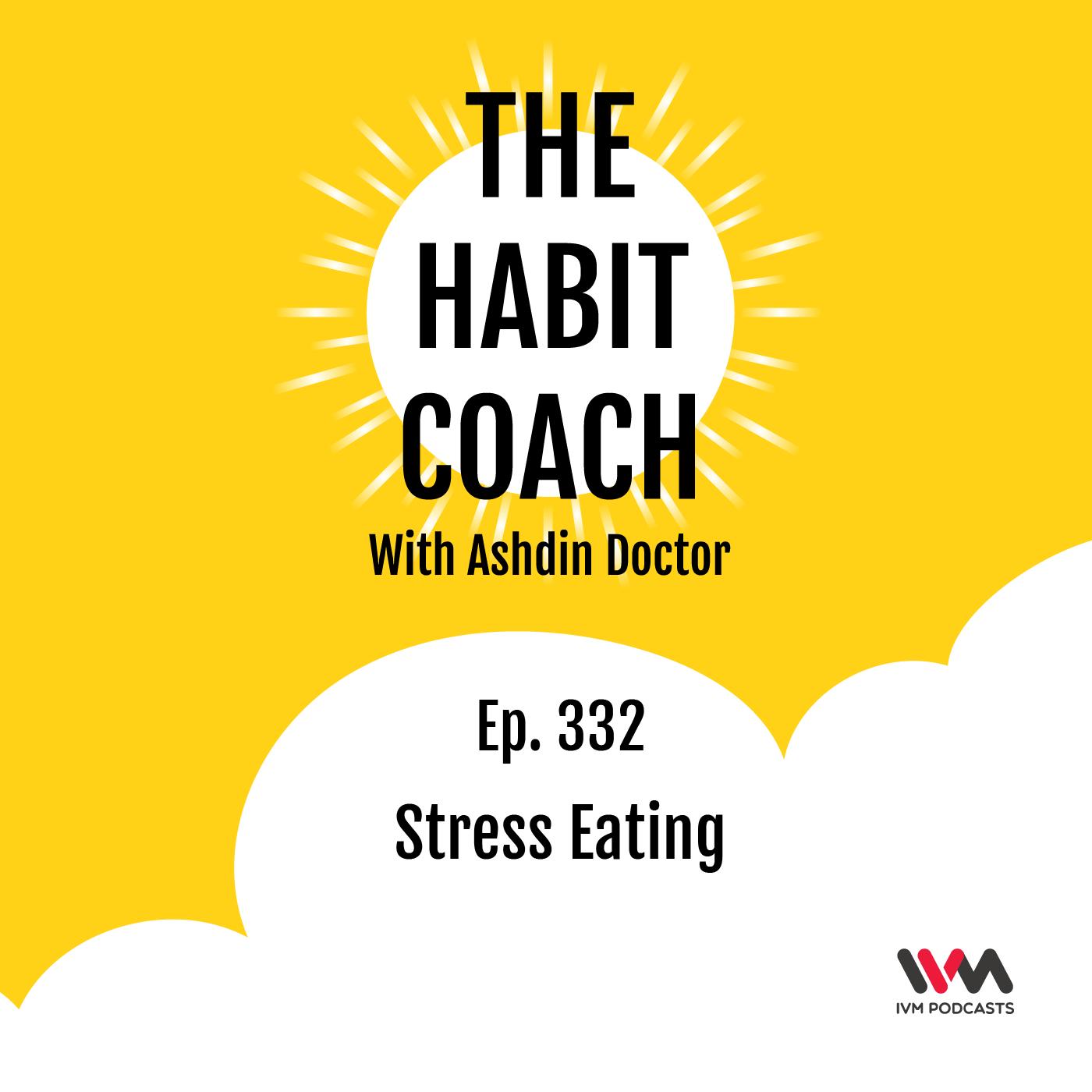 Ep. 332: Stress Eating