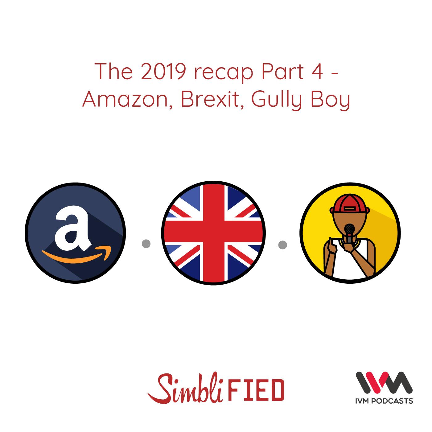 Ep. 164: The 2019 recap part 4: Amazon, Brexit, Gully Boy