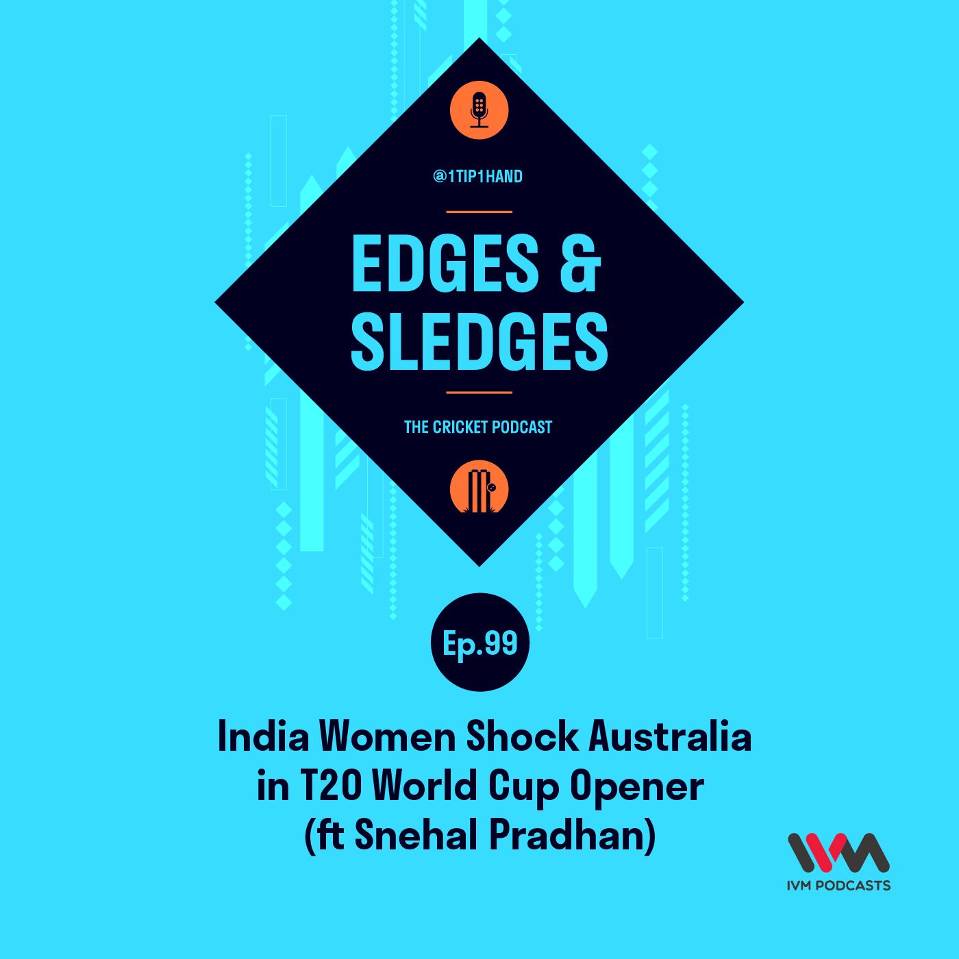 Ep. 99: India Women Shock Australia in T20 World Cup Opener (ft Snehal Pradhan)