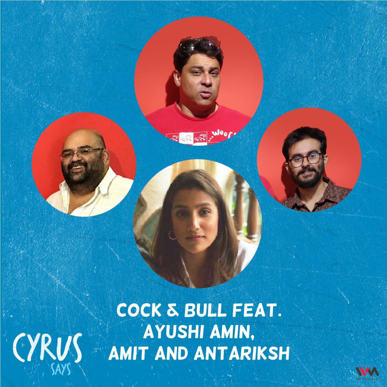Ep. 658: Cock & Bull feat. Ayushi Amin, Amit and Antariksh