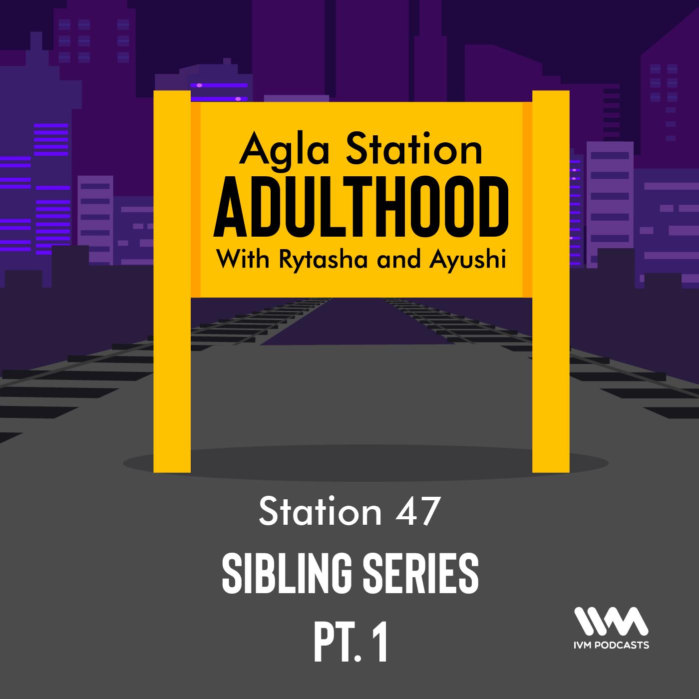 Ep. 47: Sibling Series Pt. 1