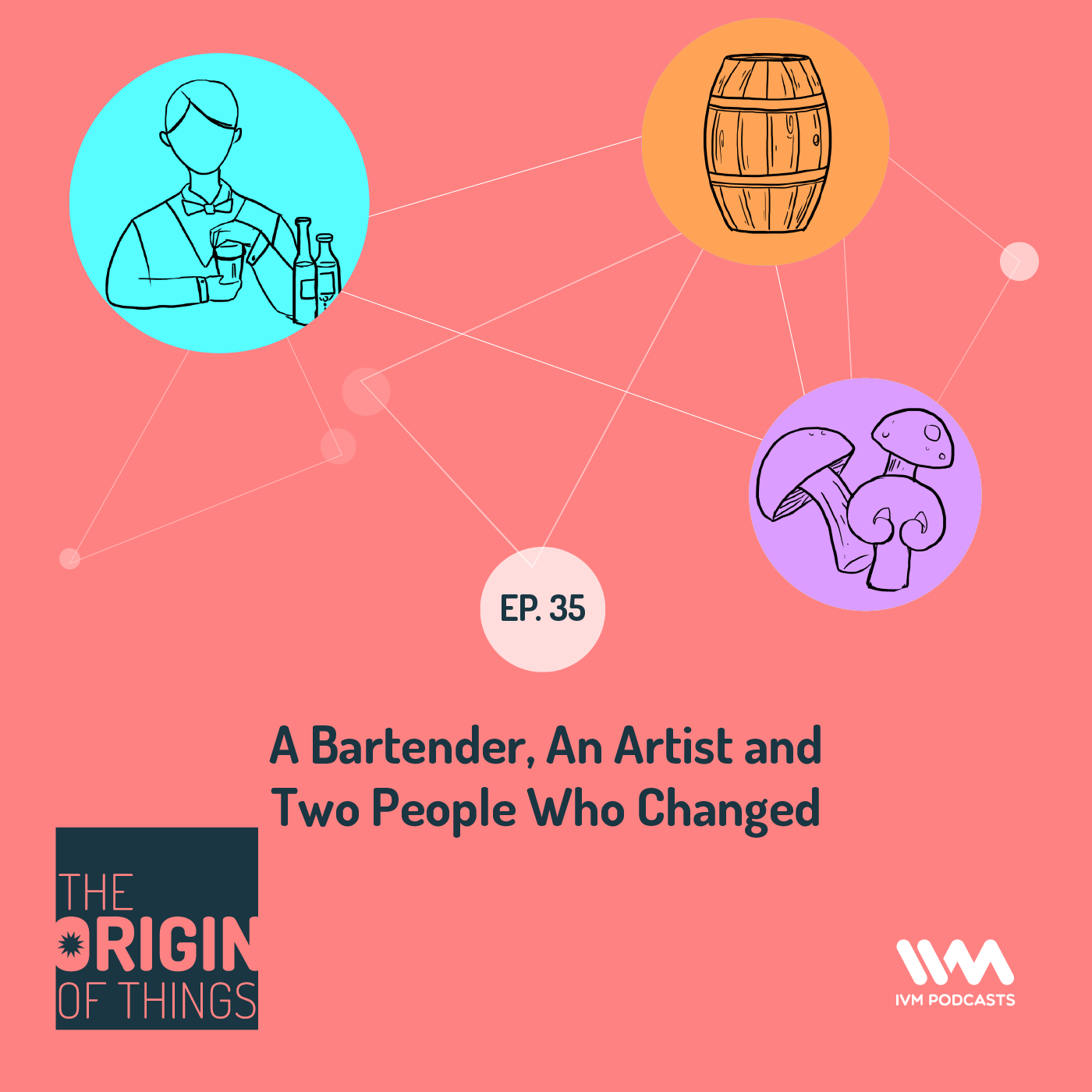 Ep. 35: A Bartender, An Artist and Two People Who Changed