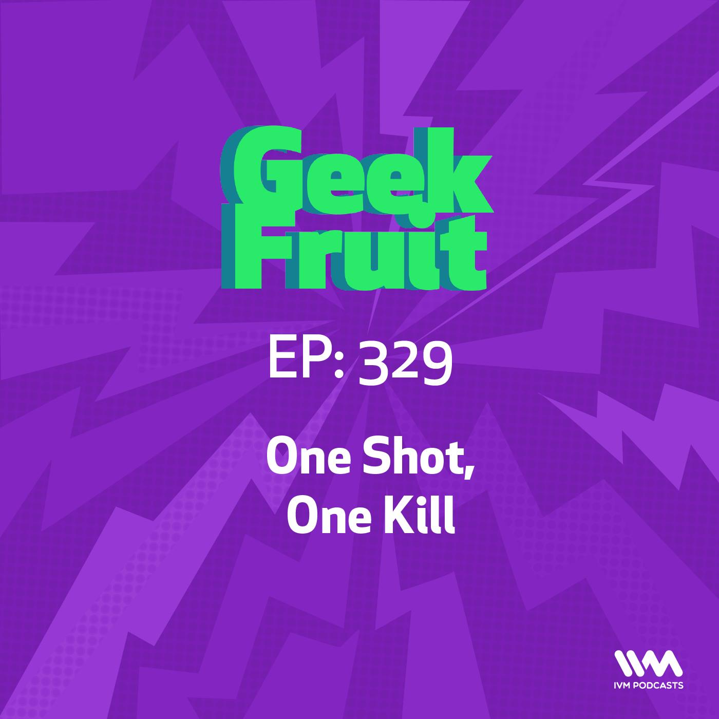 Ep. 329: One Shot, One Kill