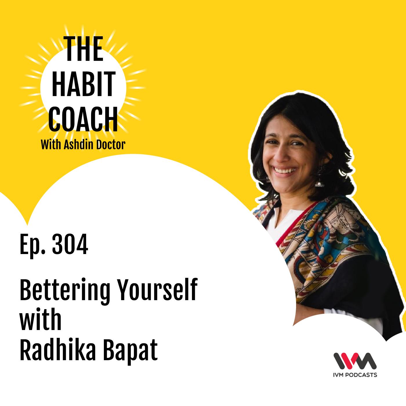 Ep. 304: Bettering Yourself with Radhika Bapat