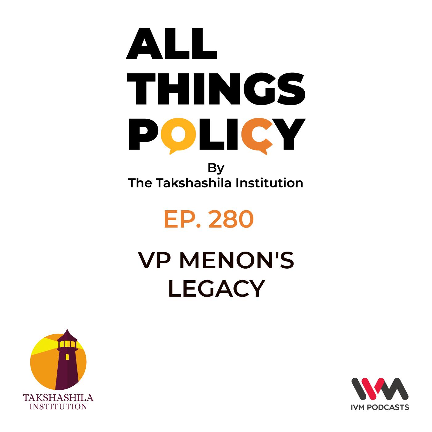 Ep. 280: VP Menon's Legacy