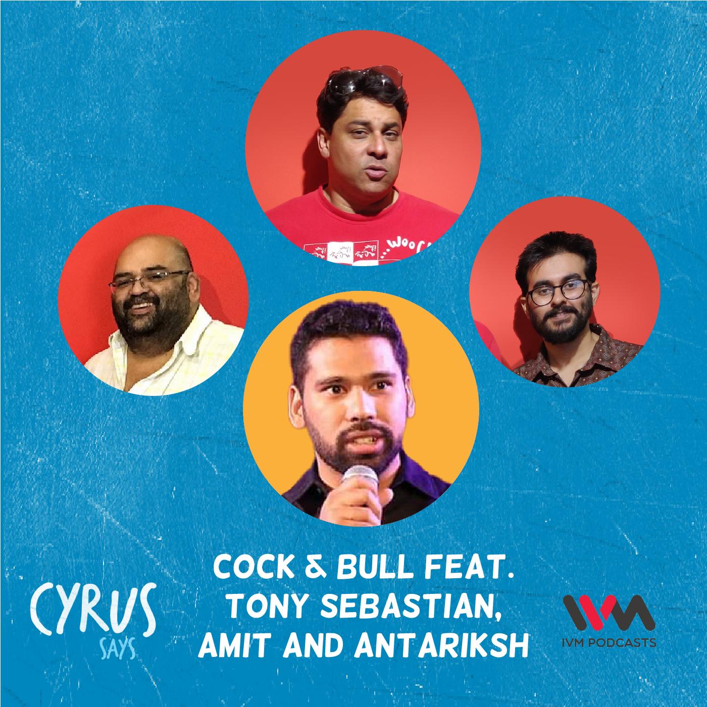 Ep. 636: Cock & Bull feat. Tony Sebastian, Amit and Antariksh