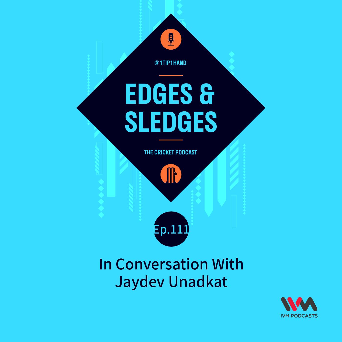 Ep. 111: In Conversation With Jaydev Unadkat