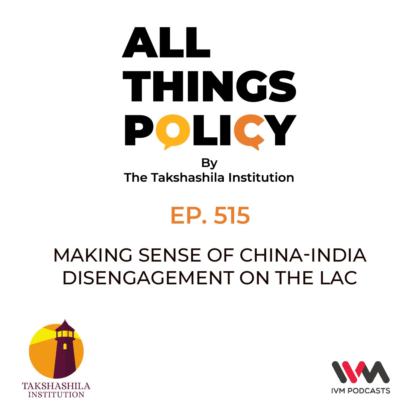 Ep. 515: Making sense of China-India disengagement on the LAC