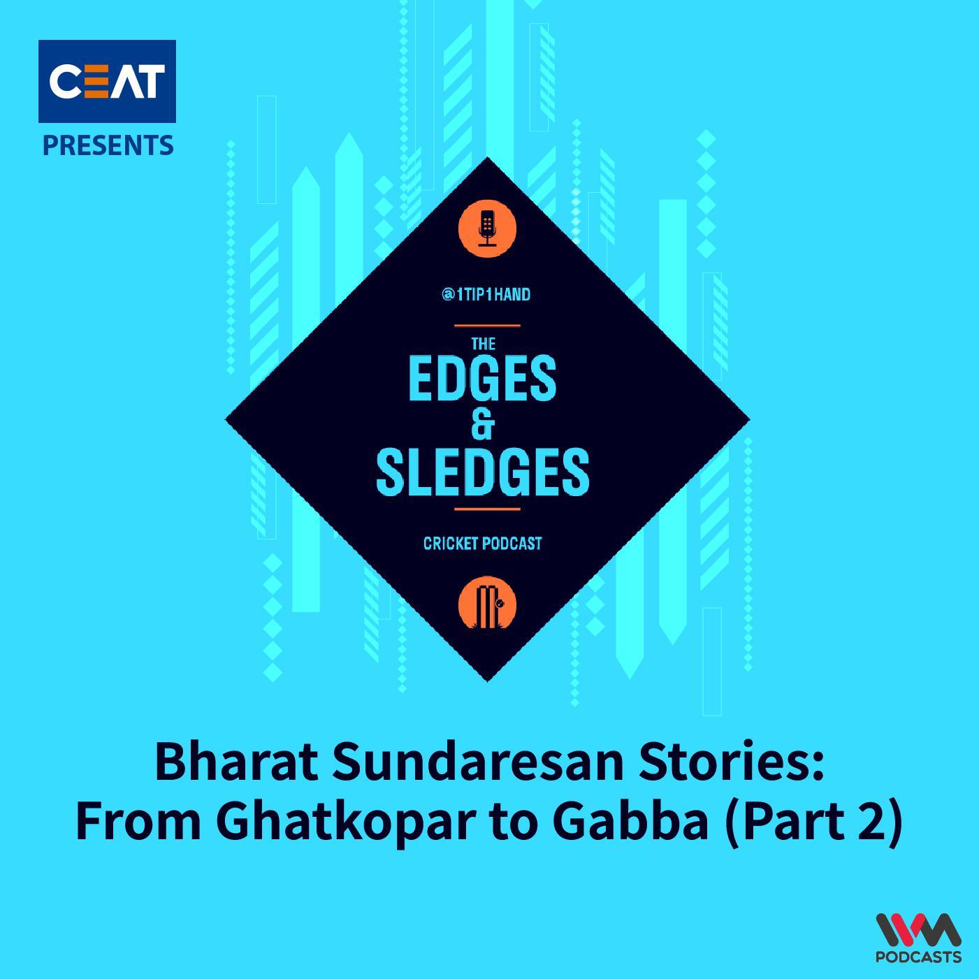 Ep. 176: Bharat Sundaresan Stories: From Ghatkopar to Gabba (Part 2)