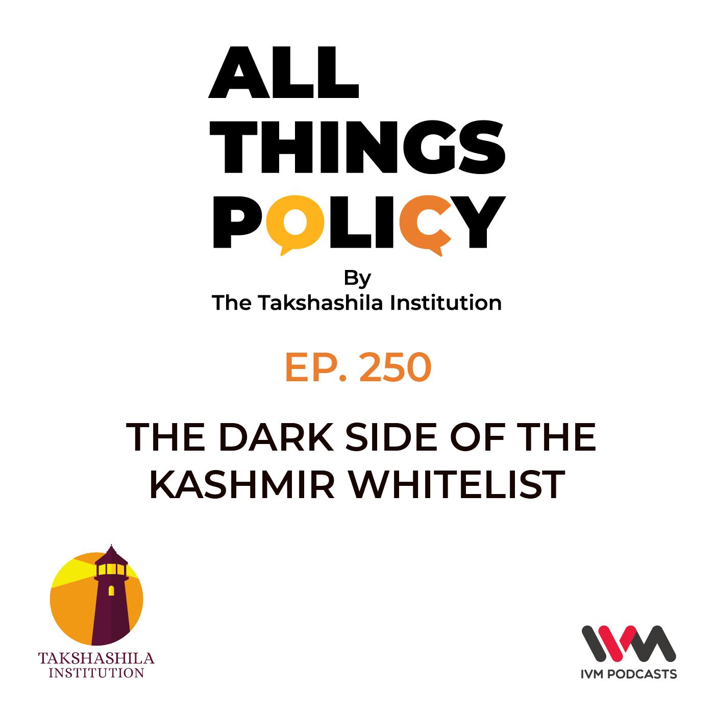 Ep. 250: The Dark Side Of The Kashmir Whitelist