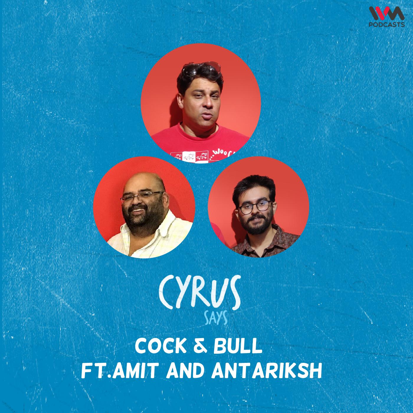 Ep. 681: Cock & Bull feat. Amit and Antariksh