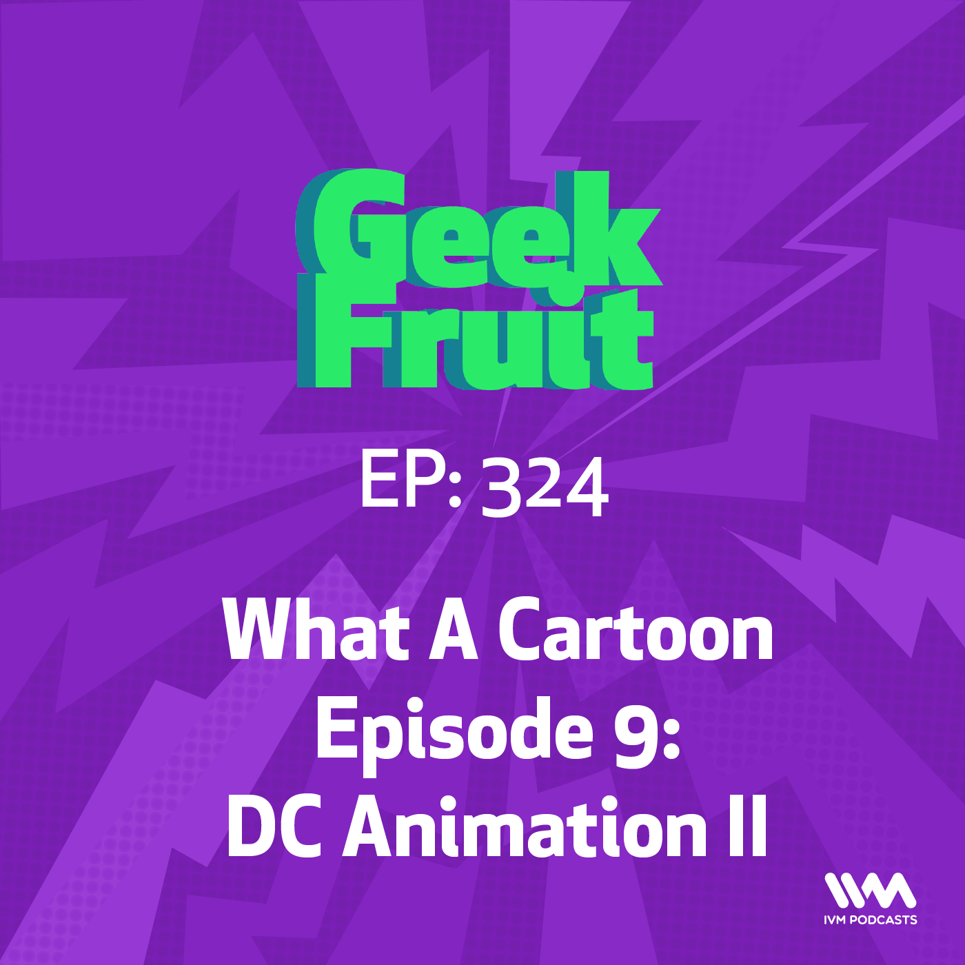 Ep. 324: What A Cartoon Episode 9: DC Animation II