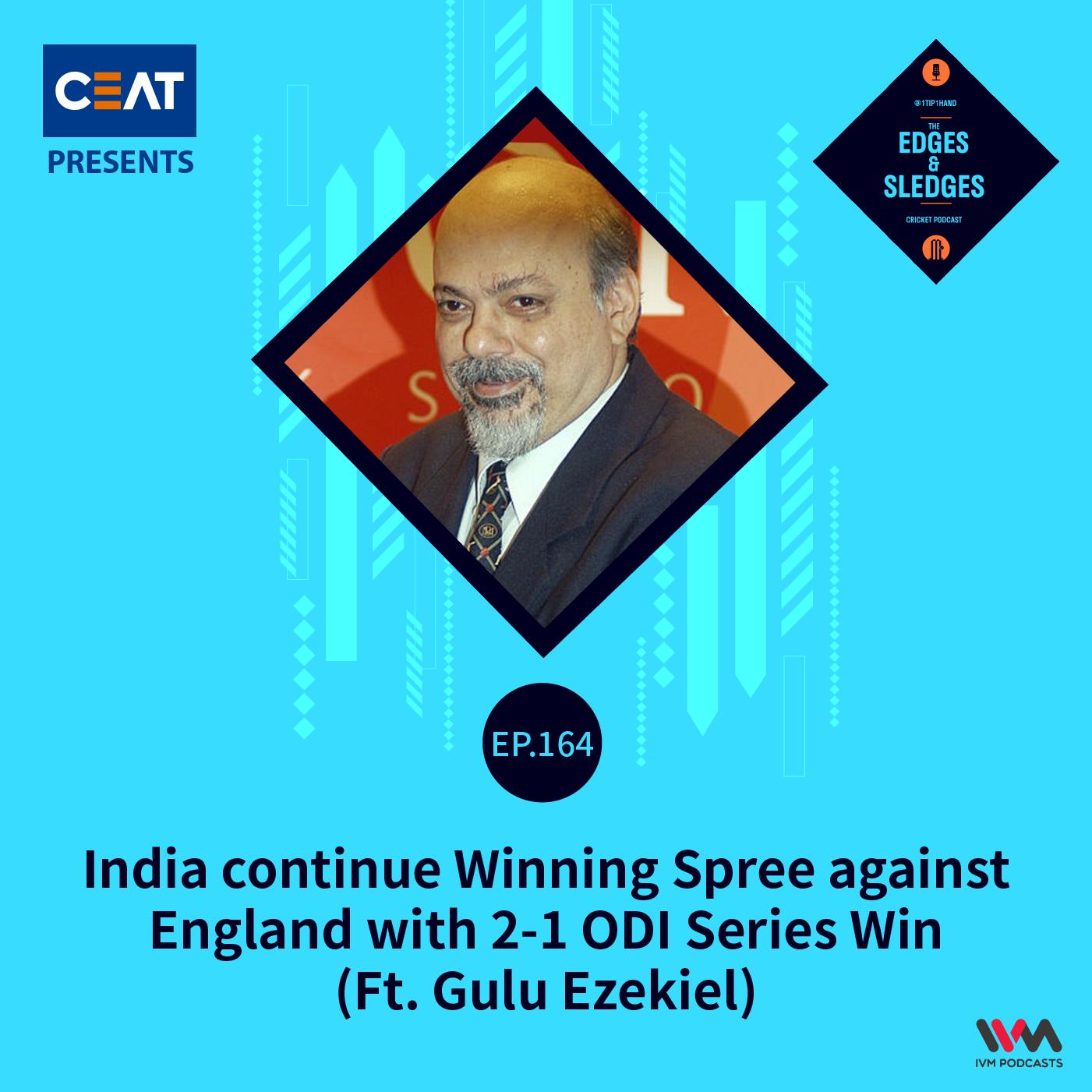Ep. 164: India continue Winning Spree against England with 2-1 ODI Series Win (ft. Gulu Ezekiel)