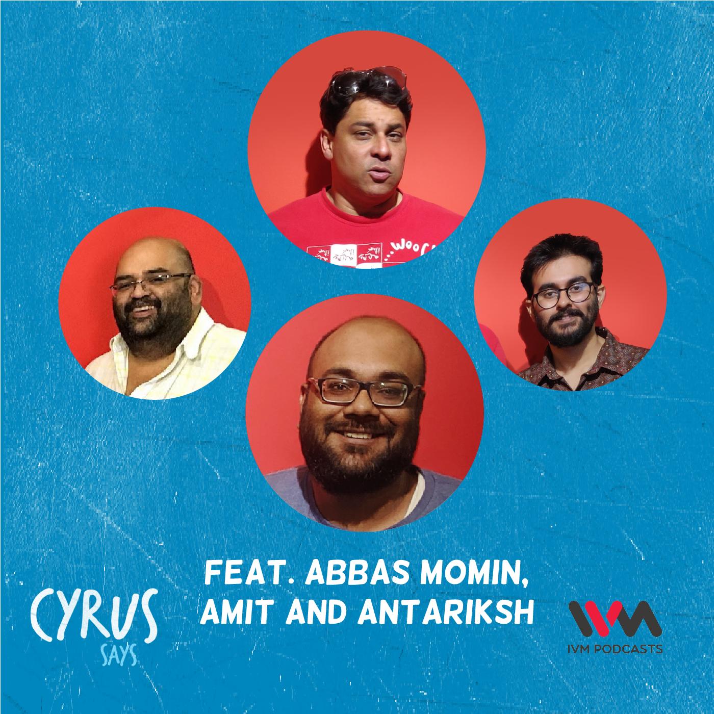 Ep. 607: feat. Abbas Momin, Amit and Antariksh