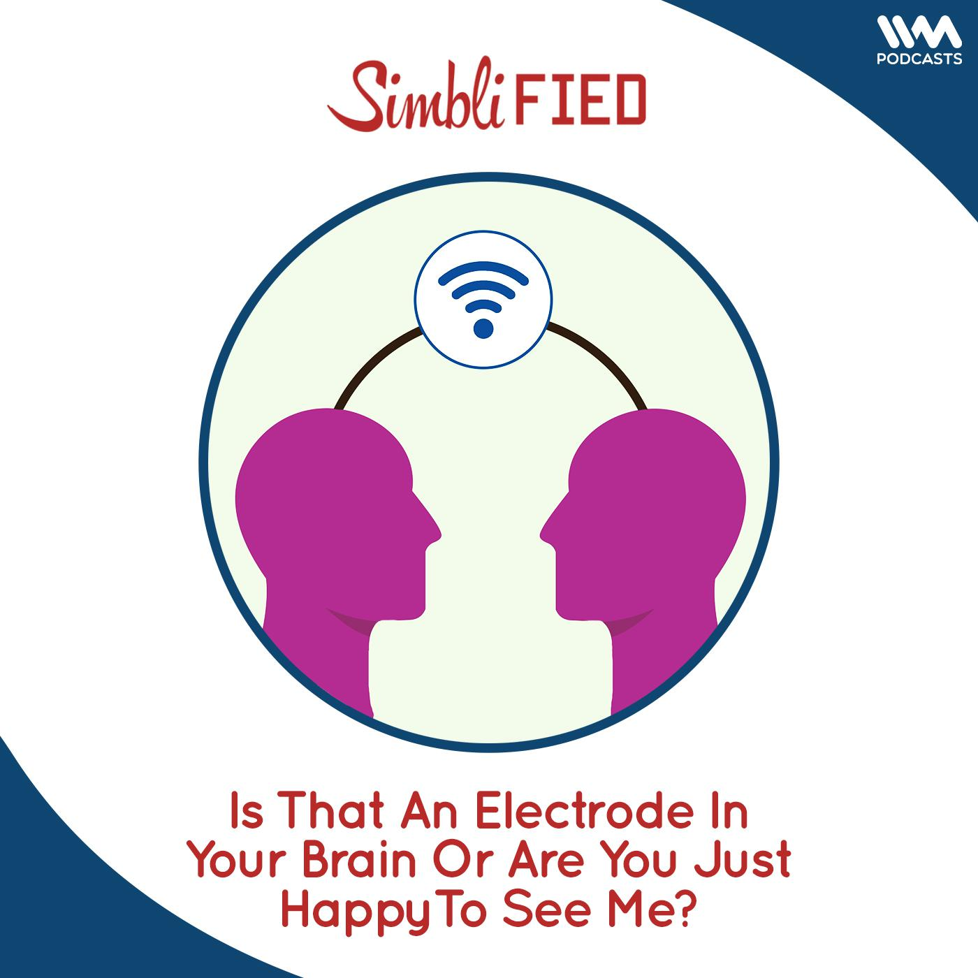 Is That An Electrode In Your Brain Or Are You Just Happy To See Me?