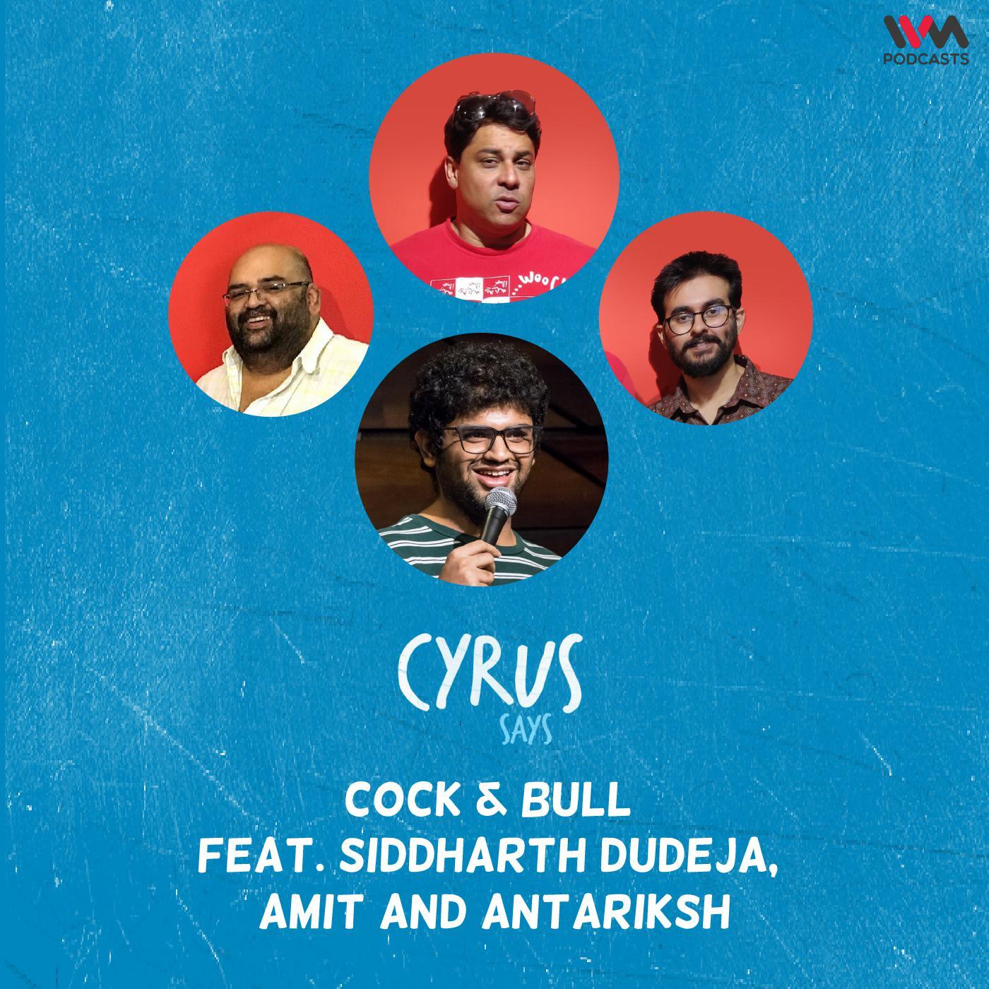 Ep. 683: Cock & Bull feat. Siddharth Dudeja, Amit and Antariksh