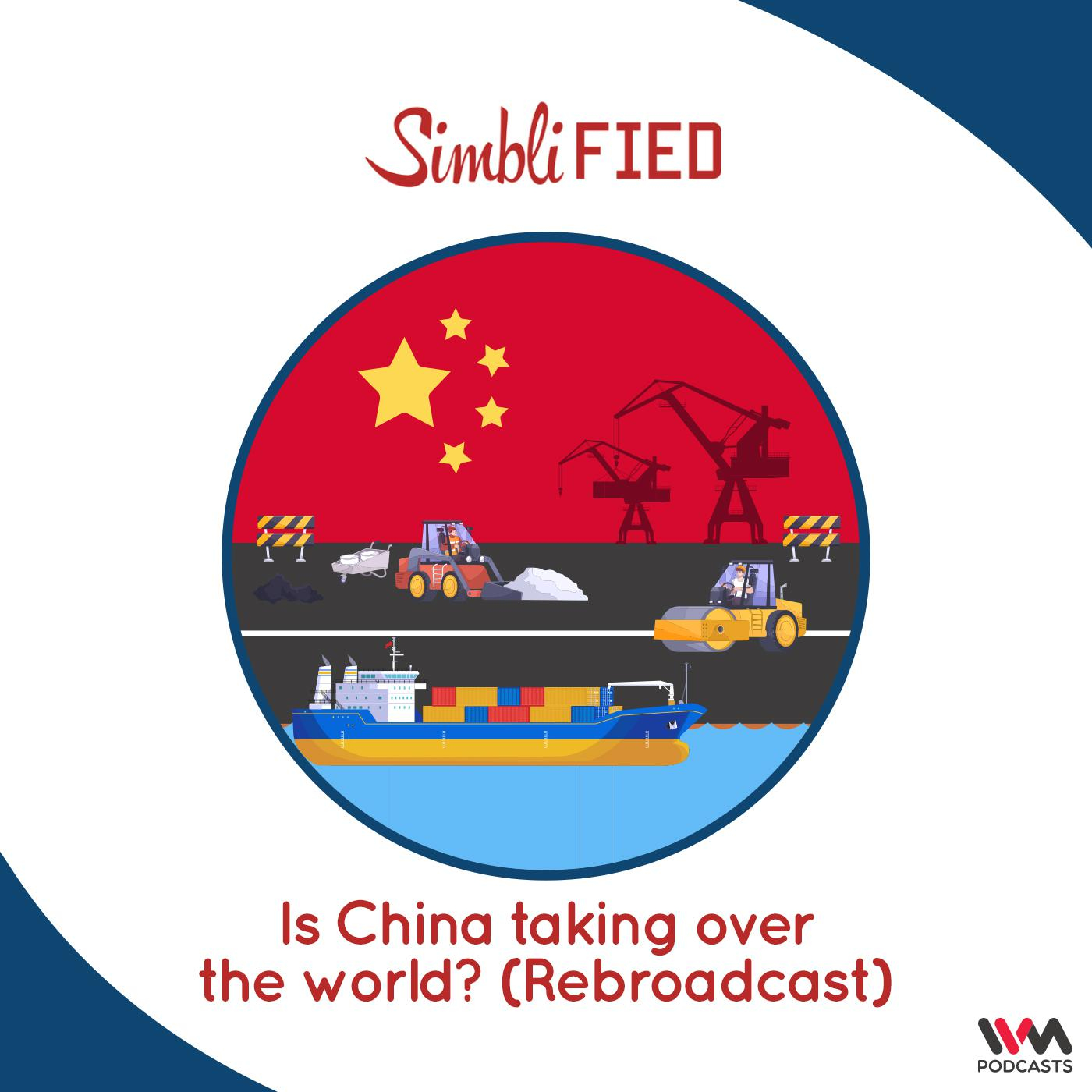 Is China taking over the world? (Rebroadcast)
