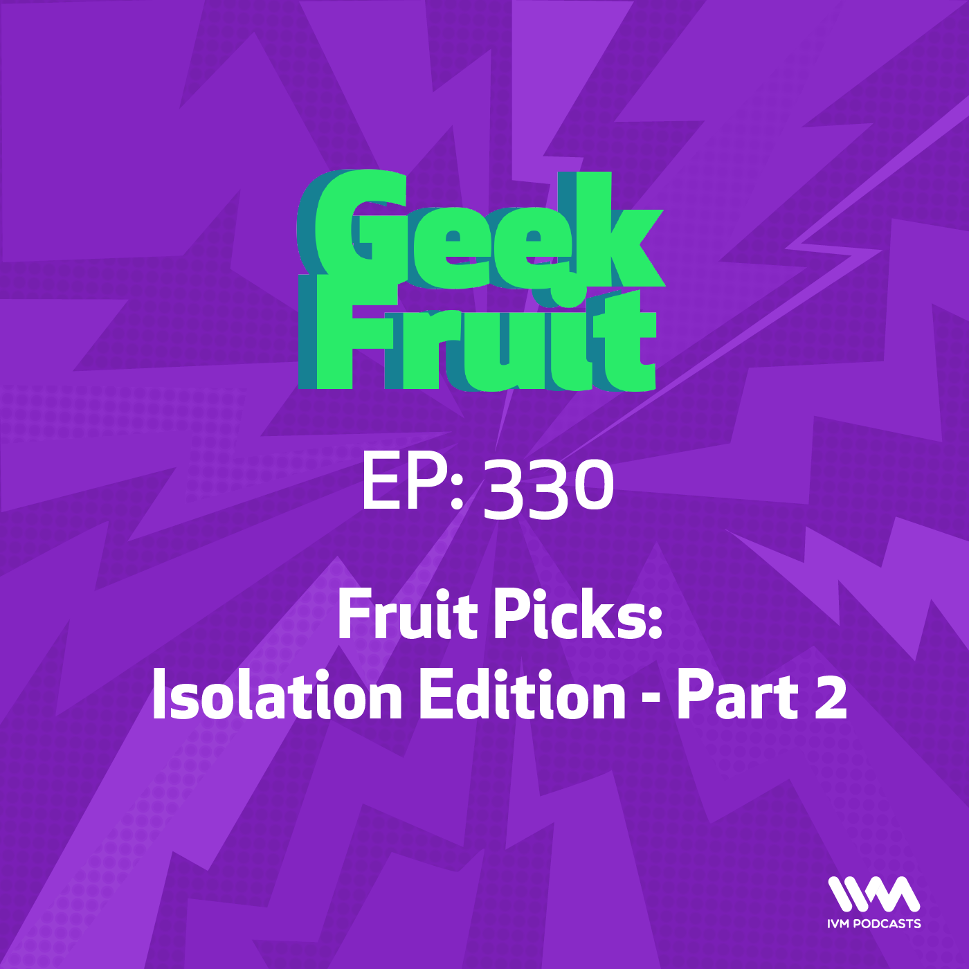 Ep. 330: Fruit Picks: Isolation Edition - Part 2