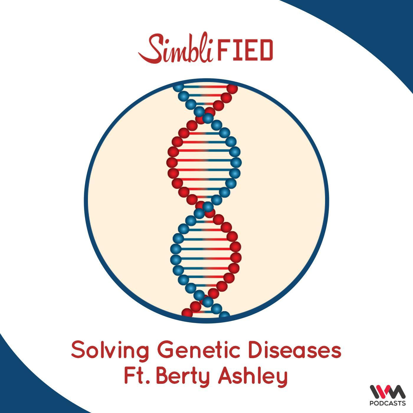Solving Genetic Diseases Ft. Berty Ashley