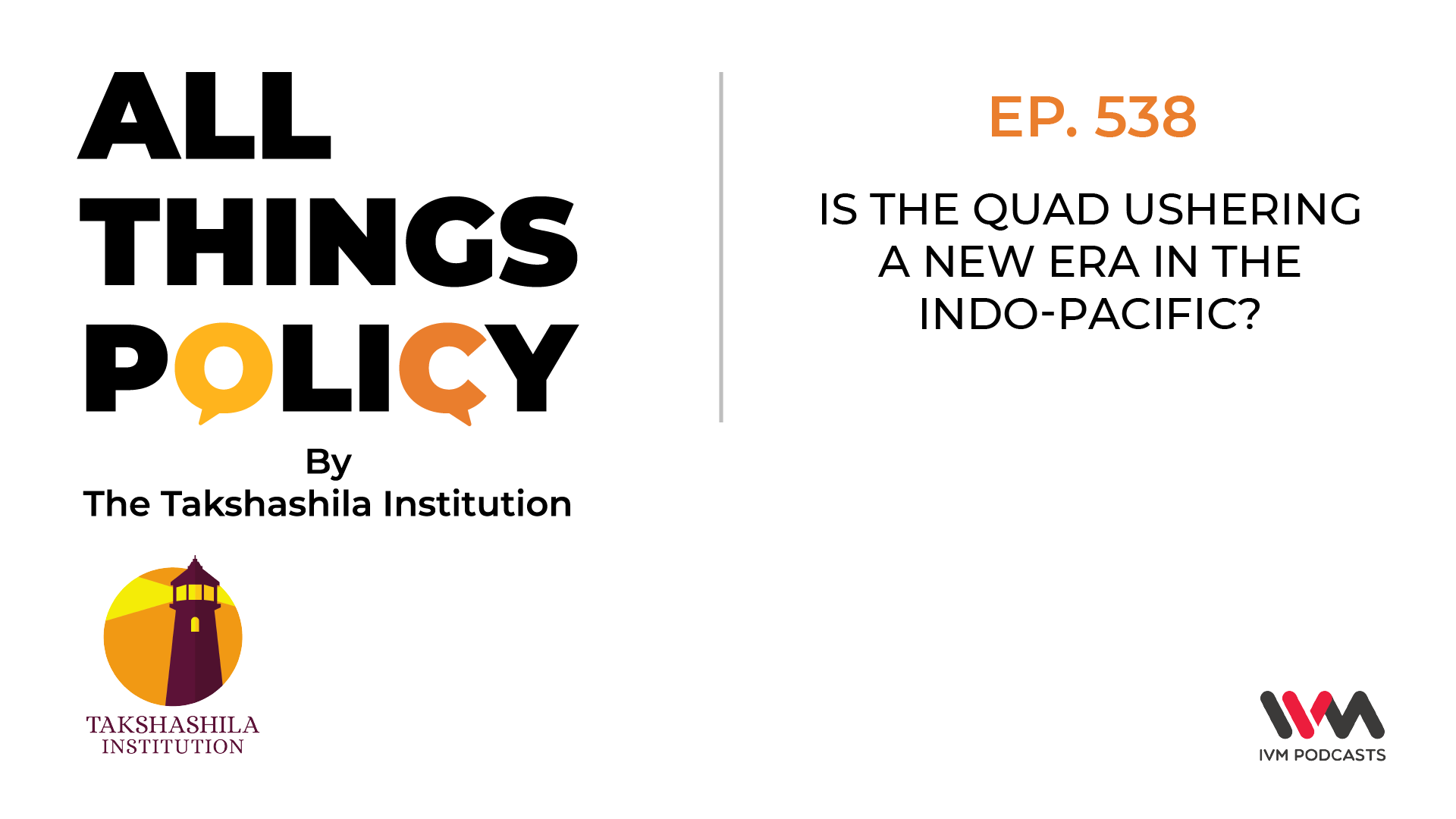Ep. 538: Is the Quad ushering a new era in the Indo-Pacific?