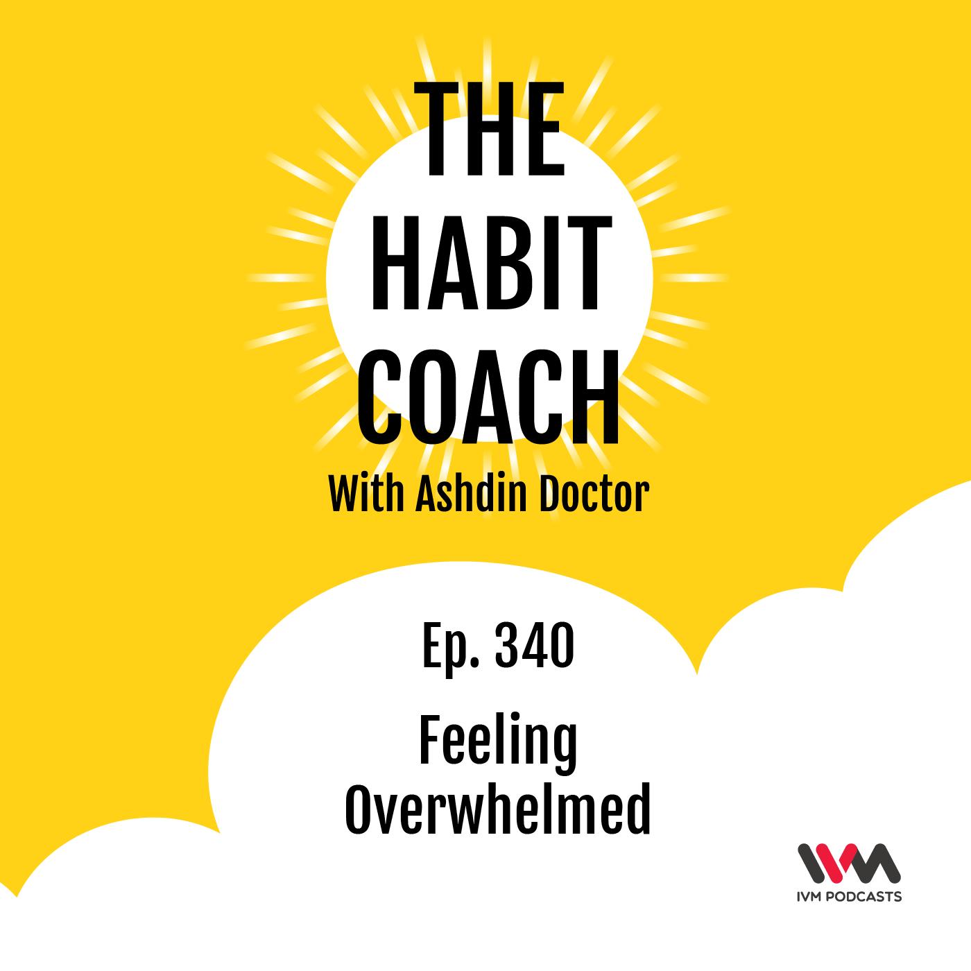 Ep. 340: Feeling Overwhelmed