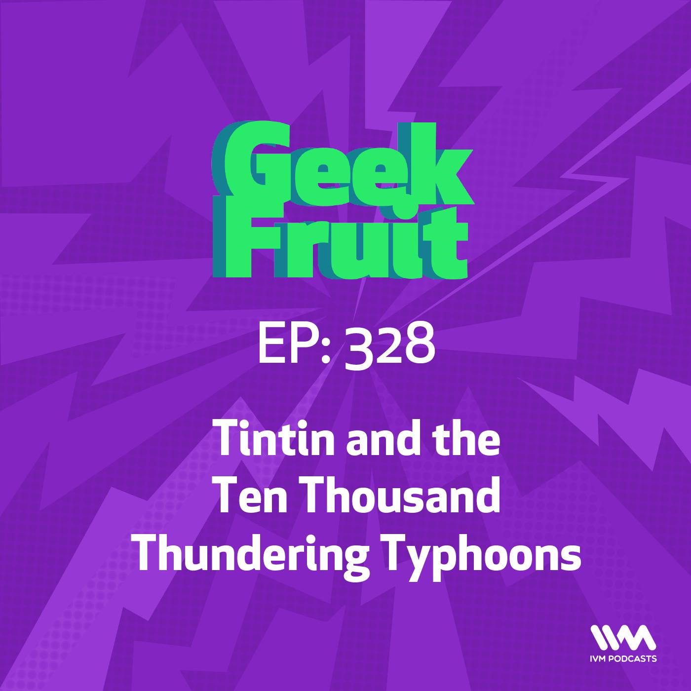 Ep. 328: Tintin and the Ten Thousand Thundering Typhoons